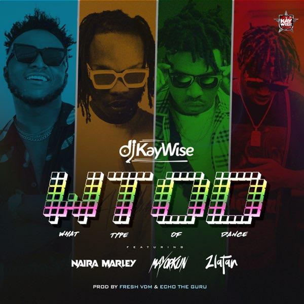 DJ Kaywise ft. Mayorkun x Naira Marley x Zlatan – What Type of Dance (WTOD)